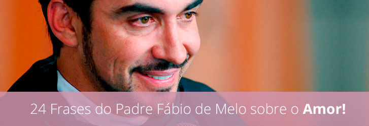 Frases De Padre Fábio De Melo Sobre O Amor: Frases Católicas